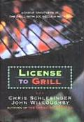 License to Grill Achieve Greatness at the Grill with 200 Sizzling Recipes