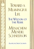 Toward a Meaningful Life: The Wisdom of the Rebbe