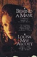 Behind a Mask The Unknown Thrillers of Louisa May Alcott