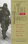 Time for Trumpets The Untold Story of the Battle of the Bulge