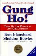 Gung Ho Turn on the People in Any Organization