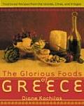 Glorious Foods of Greece Traditional Recipes from the Islands Cities & Villages