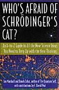 Who's Afraid of Schrodinger's Cat?: An A-To-Z Guide to All the New Science Ideas You Need to Keep Up with the New Thinking