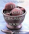 Ultimate Ice Cream Book Over 500 Ice Creams Sorbets Granitas Drinks & More