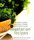 Best Vegetarian Recipes From Greens to Grains from Soups to Salads 200 Bold Flavored Recipes