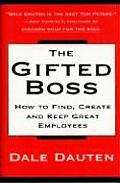Gifted Boss How to Find Create & Keep Great Employees