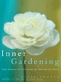 Inner Gardening: Four Seasons of Cultivating the Soil and the Spirit Cover