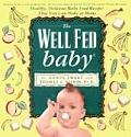 Well Fed Baby Healthy Delicious Baby Food Recipes That You Can Make at Home