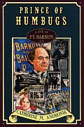 Prince Of Humbugs A Life Of P T Barnum