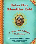 Tales Our Abuelitas Told A Hispanic Folktale Collection