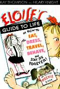 Eloise's Guide to Life: Or How to Eat, Dress, Travel, Behave, and Stay Six Forever!