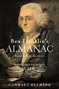 Ben Franklins Almanac Being a True Account of the Good Gentlemans Life