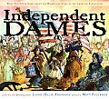 Independent Dames What You Never Knew about the Women & Girls of the American Revolution