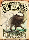 Arthur Spiderwicks Field Guide to the Fantastical World Around You