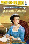 Abigail Adams: First Lady Of The American Revolution (Stories Of Famous Americans) by Patricia Lakin