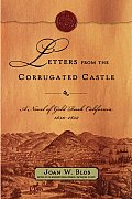 Letters from the Corrugated Castle A Novel of Gold Rush California 1850 1852