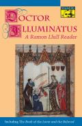 Doctor Illuminatus: A Ramon Llull Reader