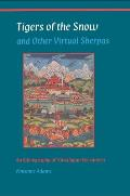 Tigers of the Snow & Other Virtual Sherpas An Ethnography of Himalayan Encounters