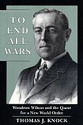 To End All Wars : Woodrow Wilson and the Quest for a New World Order (92 Edition) Cover
