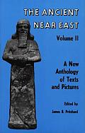 Ancient Near East Volume 2 A New Anthology of Texts & Pictures