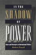 In the Shadow of Power States & Strategies in International Politics