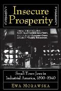 Insecure Prosperity: Small-Town Jews in Industrial America, 1890-1940