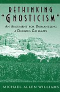 Rethinking gnosticism: An Argument for Dismantling a Dubious Category