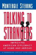 Talking to Strangers: Improving American Diplomacy at Home and Abroad
