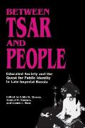 Between Tsar & People Educated Society & the Quest for Public Identity in Late Imperial Russia