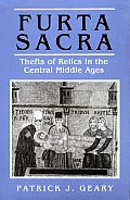 Furta Sacra Thefts of Relics in the Central Middle Ages Revised Edition with New Preface