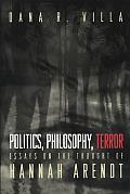 Politics, Philosophy, Terror: Essays on the Thought of Hannah Arendt