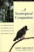 Neotropical Companion : an Introduction To the Animals, Plants and Ecosystems of the New World Tropics, Revised and Expanded (2ND 97 Edition)