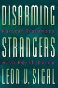 Disarming Strangers: Nuclear Diplomacy with North Korea (Princeton Studies in International History and Politics)