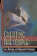 Creating the Couple: Love, Marriage, and Hollywood Performance