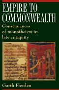 Empire to Commonwealth: Consequences of Monotheism in Late Antiquity