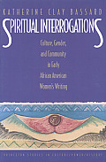 Spiritual Interrogations: Culture, Gender, and Community in Early African American Women's Writing