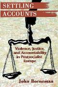 Settling Accounts: Violence, Justice, and Accountability in Postsocialist Europe (Princeton Studies in Culture/Power/History) Cover