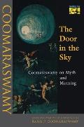 Door in the Sky #89: The Door in the Sky: Coomaraswamy on Myth and Meaning