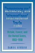 Democracy and International Trade: Britain, France, and the United States, 1860-1990