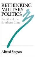 Rethinking Military Politics Brazil & the Southern Cone