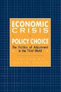Economic Crisis and Policy Choice: The Politics of Adjustment in the Third World