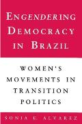 Engendering Democracy in Brazil: Women's Movements in Transition Politics