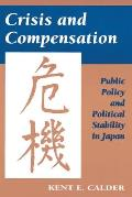Crisis and Compensation: Public Policy and Political Stability in Japan, 1949-1986