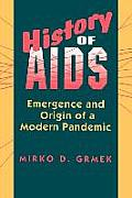 History of AIDS: Emergence and Origin of a Modern Pandemic