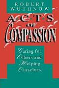 Acts of Compassion Caring for Others & Helping Ourselves