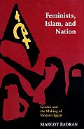 Feminists Islam & Nation Gender & the Making of Modern Egypt