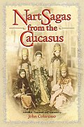 Nart Sagas from the Caucasus Myths & Legends from the Circassians Abazas Abkhaz & Ubykhs