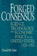 Forged Consensus Science Technology & Economic Policy in the United States 1921 1953