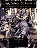 Bollingen Series #39: Gold, Silver, and Bronze: Metal Sculpture of the Roman Baroque