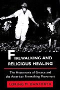 Firewalking and Religious Healing: The Anastenaria of Greece and the American Firewalking Movement (Princeton Modern Greek Studies)